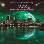 the ultimate most relaxing jazz in the universe - v.a
