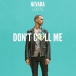 don't call me (single) - nevada, loote