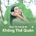 nhung ca khuc nhac tre the he 8x khong the quen - v.a