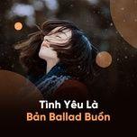 tinh yeu la ban ballad buon - v.a