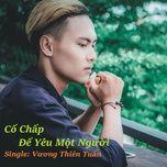 co chap de yeu mot nguoi (single) - vuong thien tuan