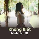 khong biet minh lam gi - v.a
