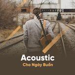 acoustic tam trang cho ngay buon nen nghe - nhac viet cover nhe nhang - v.a