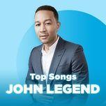 nhung bai hat hay nhat cua john legend - john legend