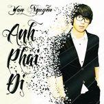 anh phai di (single) - yan nguyen