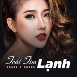 trai tim lanh (single) - hoang y nhung