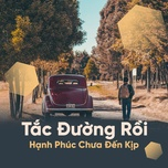 tac duong roi, hanh phuc chua den kip - acoustic buon cho tinh yeu - v.a