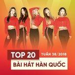 top 20 bai hat han quoc tuan 38/2018 - v.a