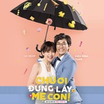 chu oi dung lay me con ost - phung khanh linh, chu diep anh