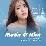 muon o nha (chu oi dung lay me con ost) (single) - phung khanh linh, chu diep anh