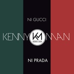 ni gucci ni prada (single) - kenny man