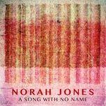 a song with no name (single) - norah jones