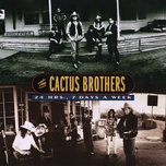 24 hrs., 7 days a week - the cactus brothers