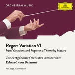 reger: variations and fugue on a theme by mozart, op. 132: variation vi (single) - royal concertgebouw orchestra