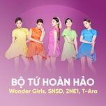 bo tu hoan hao: wonder girls, snsd, 2ne1, t-ara - wonder girls, snsd, 2ne1, t-ara