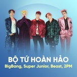 bo tu hoan hao: bigbang, super junior, beast, 2pm - bigbang, super junior, beast, 2pm