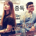 addiction (chinese - korean - english cover) (single) - tran ngoc bao, anh toan nguyen