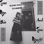 dung nhu thoi quen (chinese cover) (single) - tran ngoc bao, anh toan nguyen
