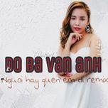 nguoi hay quen em di remix (single) - do ba van anh