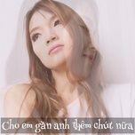 cho em gan anh them chut nua cover (single) - tran ngoc bao