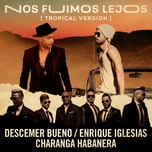 nos fuimos lejos (tropical version) (single) - descemer bueno, enrique iglesias, david calzado y su charanga habanera