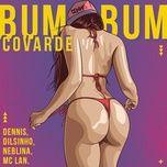 bumbum covarde (single) - dj dennis, neblina, dilsinho, mc lan