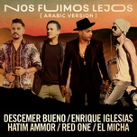nos fuimos lejos (arabic version) (single) - descemer bueno, enrique iglesias, hatim ammor, el micha, redone