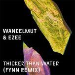 thicker than water (fynn remix) (single) - wankelmut, ezee