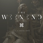 the weekend (single) - t.i., young thug