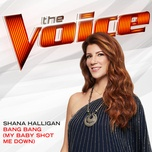 bang bang (my baby shot me down) (the voice performance) (single) - shana halligan