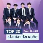 top 20 bai hat han quoc tuan 39/2018 - v.a