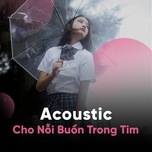 acoustic cho noi buon trong tim - v.a