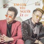 em con yeu nguoi ay (single) - ly tuan kiet (hkt), chan hao