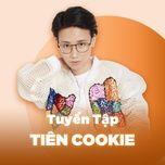nhung bai hat hay nhat cua tien cookie - tien cookie