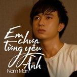 em chua tung yeu anh (single) - nam man