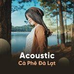acoustic ca phe da lat - v.a