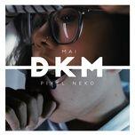 dkm (don't kill me) (single) - mai, pixel neko