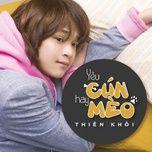 yeu cun hay meo (single) - thien khoi