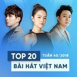 top 20 bai hat viet nam tuan 40/2018 - v.a