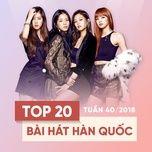 top 20 bai hat han quoc tuan 40/2018 - v.a