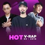 nhac v-rap hot thang 03/2018 - v.a