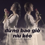 dung bao gio niu keo (single) - gemini band