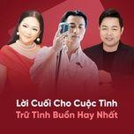 loi cuoi cho cuoc tinh - tru tinh buon hay nhat - v.a