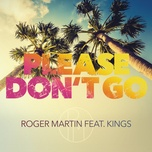 please don't go  (single) - roger martin, kings