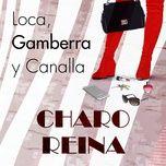 loca, gamberra y canalla (single) - charo reina
