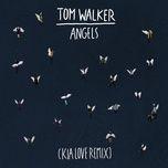 angels (kia love remix) (single) - tom walker