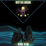 close to me (single) - deep sea arcade