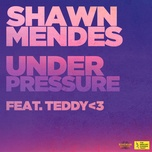 under pressure (single) - shawn mendes, teddy<3