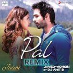 pal (remix (from jalebi)) (single) - dj amit b, javed mohsin, arijit singh, shreya ghoshal