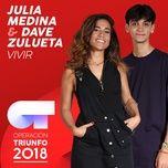 vivir (operacion triunfo 2018) (single) - julia medina, dave zulueta